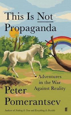 This Is Not Propaganda: Adventures in the War Against Reality