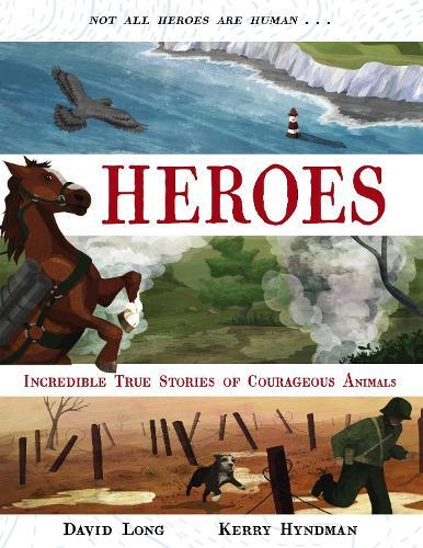 Heroes: Incredible true stories ofcourageousanimals
