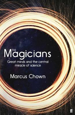 The Magicians: Great Minds and the Central Miracle of Science