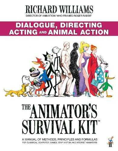 The Animator's Survival Kit: Dialogue, Directing, Acting and Animal Action: (Richard Williams' Animation Shorts)