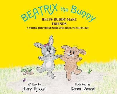 Beatrix the Bunny: Helps Buddy Make Friends: A Story for Those Who StruggletoSocialize