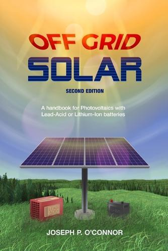 Off Grid Solar: A handbook for Photovoltaics with Lead-Acid orLithium-Ionbatteries