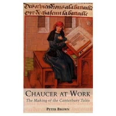 Chaucer at Work: The Making of The Canterbury Tales