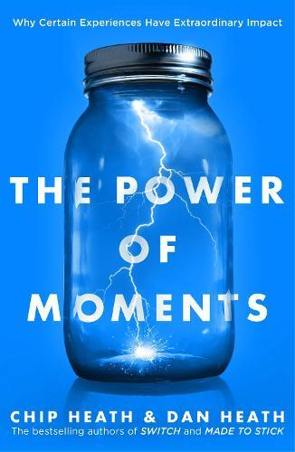 The Power of Moments: Why Certain Experiences HaveExtraordinaryImpact