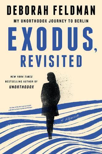 Exodus, Revisited: My Unorthodox Journey to Berlin