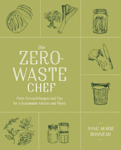 The Zero-waste Chef: Plant-Forward Recipes and Tips for a Sustainable KitchenandPlanet