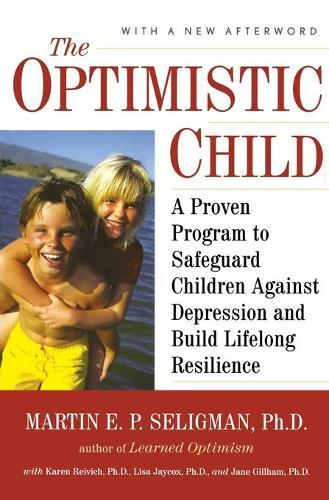 The Optimistic Child: A Proven Program to Safeguard Children Against Depression and BuildLifelongResilience