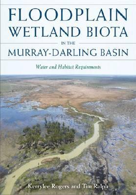 Floodplain Wetland Biota in the Murray-Darling Basin: Water andHabitatRequirements