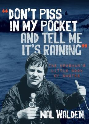 Don't Piss In My Pocket And Tell Me It's Raining: The Newsman's Little BookofQuotes