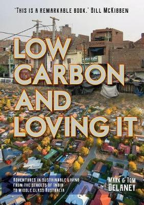Low-Carbon and Loving It: Adventures in sustainable living - from the streets of India to middleclassAustralia
