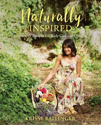 Naturally Inspired -  Simple DIY Recipes for Body Care&Cleaning