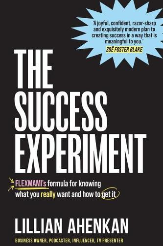 The Success Experiment - FlexMami's Formula to Knowing What You Really Want and How toGetit