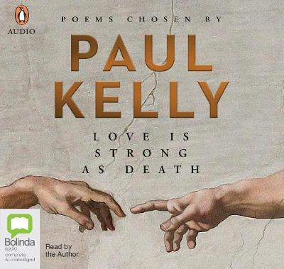 Love Is Strong As Death: Poems chosen byPaulKelly