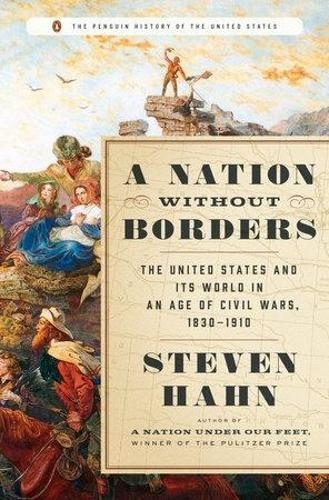 A Nation Without Borders: The United States and ItsWorld,1830-1910