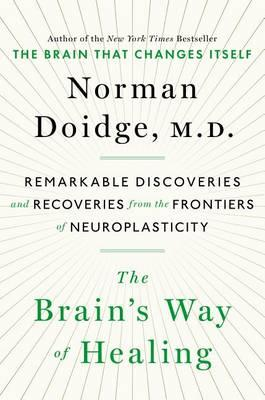 The Brain's Way of Healing: Remarkable Discoveries and Recoveries from the FrontiersofNeuroplasticity
