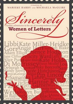 Sincerely: Further Adventures in the Art of Correspondence from Women of Letters