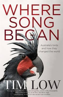 Where Song Began: Australia's Birds And How TheyChangedTheWorld