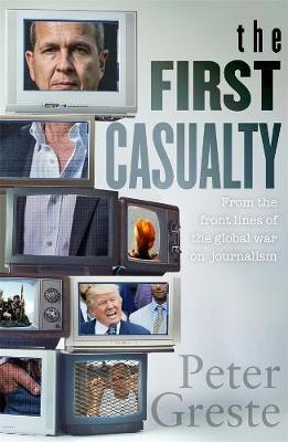 The First Casualty: A Memoir from the Front Lines of the Global WaronJournalism