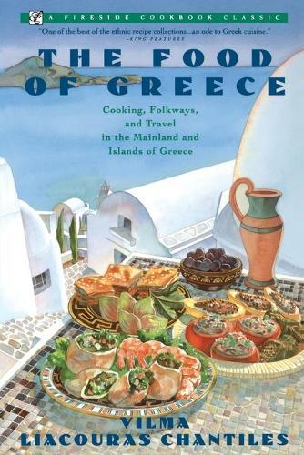 THE Food of Greece: Food of Greece/Cooking, Folkways, and Travel in the Mainland and IslandsofGreece