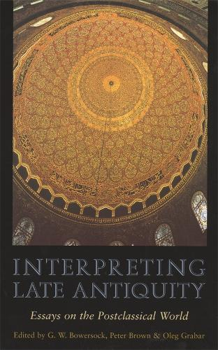 Interpreting Late Antiquity: Essays on the Postclassical World