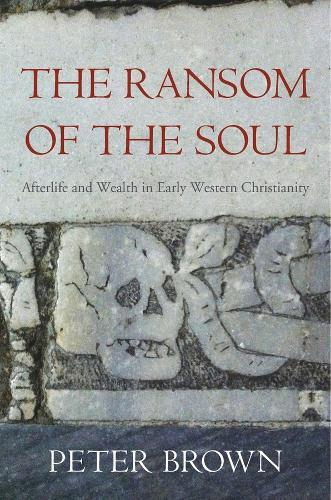 The Ransom of the Soul: Afterlife and Wealth in EarlyWesternChristianity