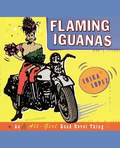 Flaming Iguanas: An All-Girl Road Novel Thing!