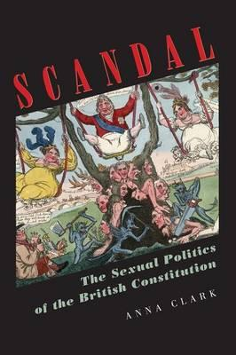 Scandal: The Sexual Politics of theBritishConstitution