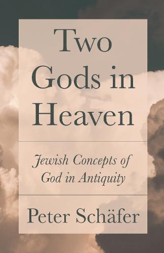 Two Gods in Heaven: Jewish Concepts of GodinAntiquity