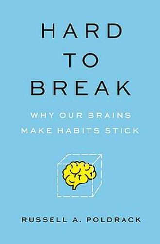 Hard to Break: Why Our Brains Makes Habits Stick