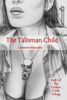 The Talisman Child: Part I of the Golden Child Trilogy