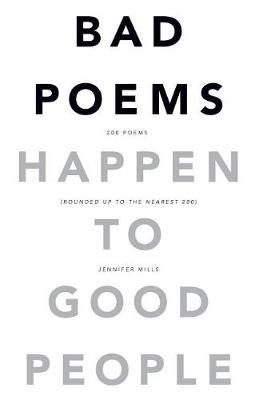 Bad Poems Happen to Good People: 200 Poems (Rounded up to the Nearest 200)