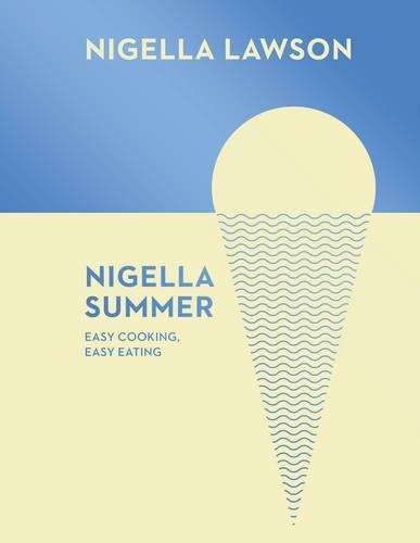 Nigella Summer: Easy Cooking, Easy Eating(NigellaCollection)