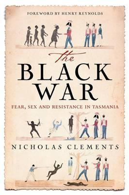 The Black War: Fear, Sex and ResistanceinTasmania