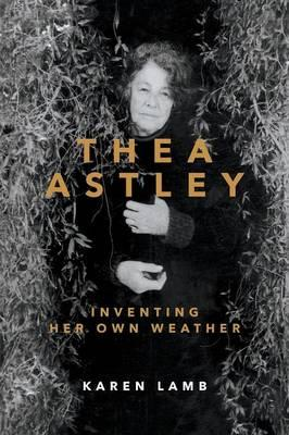 Thea Astley: Inventing HerOwnWeather