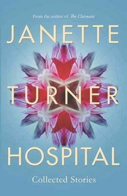 Janette Turner Hospital Collected Stories(NewEdition)
