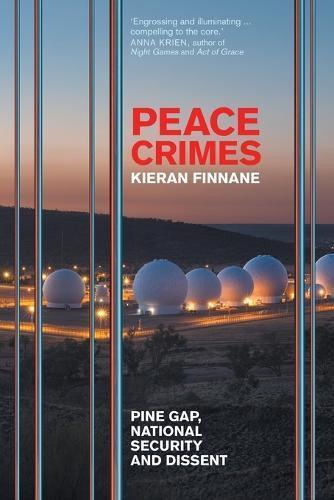 Peace Crimes: Pine Gap, National SecurityandDissent