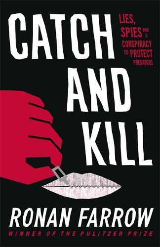 Catch and Kill: Lies, Spies and a Conspiracy toProtectPredators