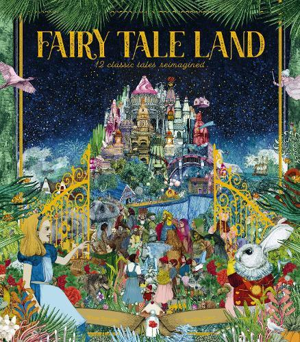 Fairy Tale Land: 12 classic tales reimagined