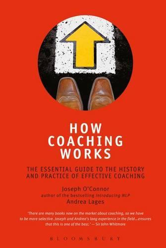 How Coaching Works: The Essential Guide to the History and Practice ofEffectiveCoaching