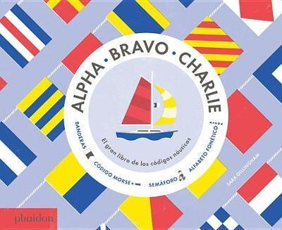 Alpha, Bravo, Charlie: El Libro Sobre Los Codigos Nauticos (Alpha, Bravo, Charlie)(SpanishEdition)
