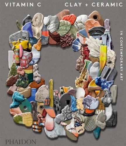Vitamin C: Clay and Ceramic inContemporaryArt