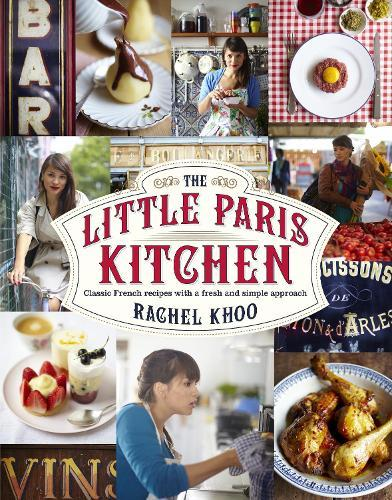 The Little Paris Kitchen: Classic French recipes with a fresh andfunapproach