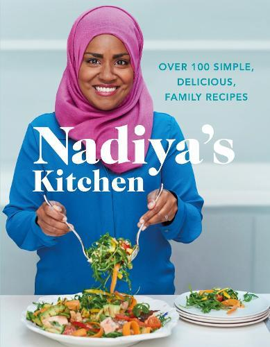 Nadiya's Kitchen: Over 100 simple, delicious, family recipes from the Bake Off winner and bestselling author of TimetoEat