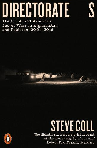 Directorate S: The C.I.A. and America's Secret Wars in Afghanistan andPakistan,2001-2016