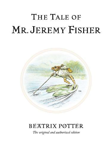 The Tale of Mr. Jeremy Fisher: The original andauthorizededition