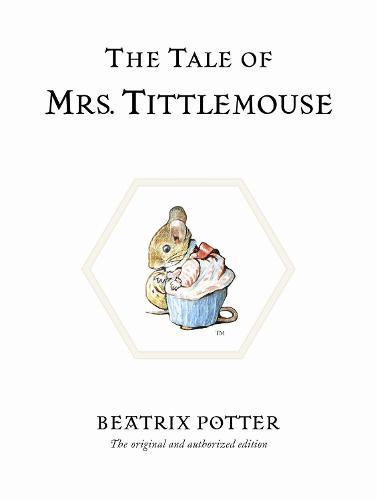 The Tale of Mrs. Tittlemouse: The original andauthorizededition