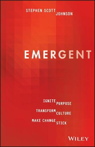 Emergent: Ignite Purpose, Transform Culture, Make Change Stick