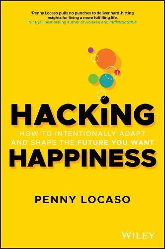 Hacking Happiness: How to Intentionally Adapt and Shape the FutureYouWant