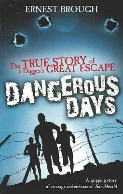 Dangerous Days: The True Story of a Digger's Great Escape