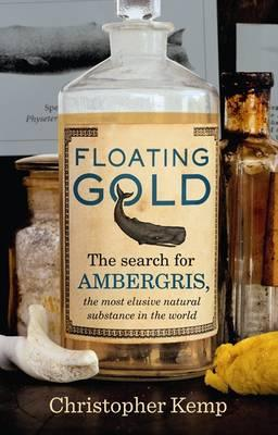 Floating Gold: The Search for Ambergris, The Most Elusive Natural Substance in the World